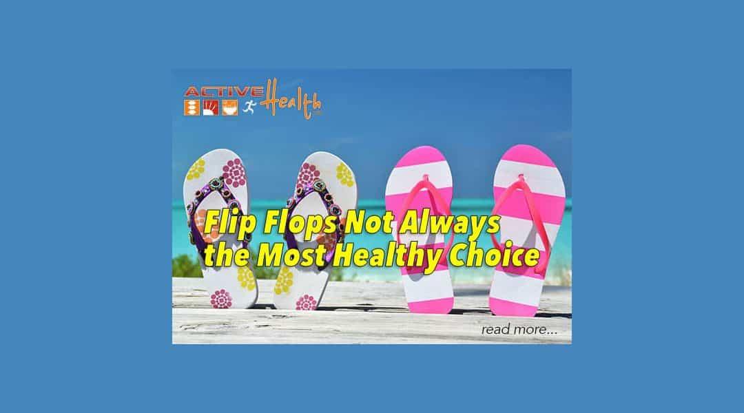 Flip-Flops Not Always the Most Healthy Choice in Footwear