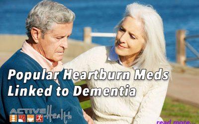 Risk of Dementia Linked to Popular Heartburn Medications