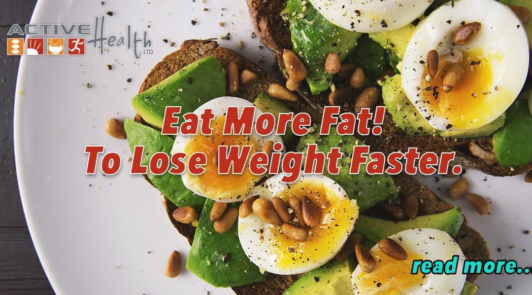 Lose Weight Faster by Eating Healthy Fat