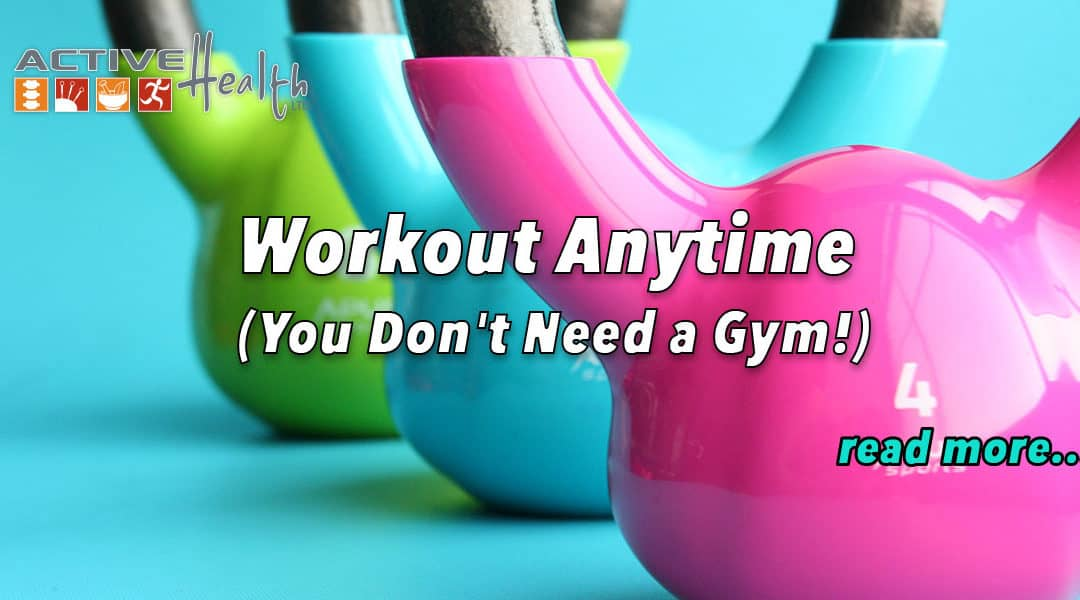 Workout Anytime (You Don't Need a Gym!)