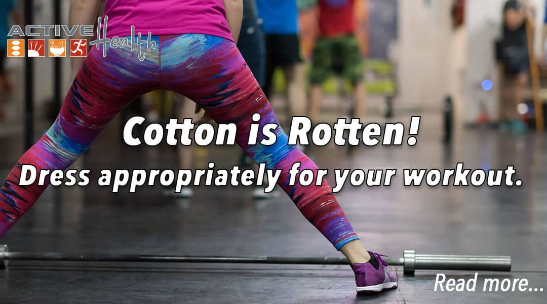 """Cotton is Rotten"" Dress Appropriately for Your Workout"