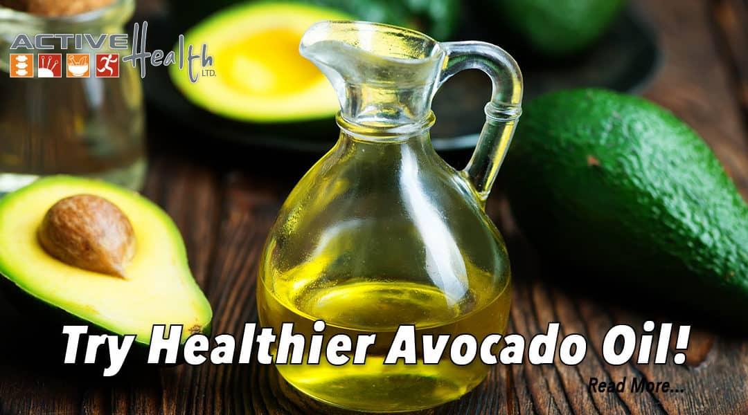 Healthy Lifestyles – (Try Avocado Oil)