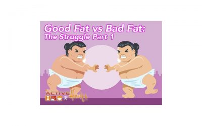 Good Fat vs Bad Fat: The Struggle Part 1