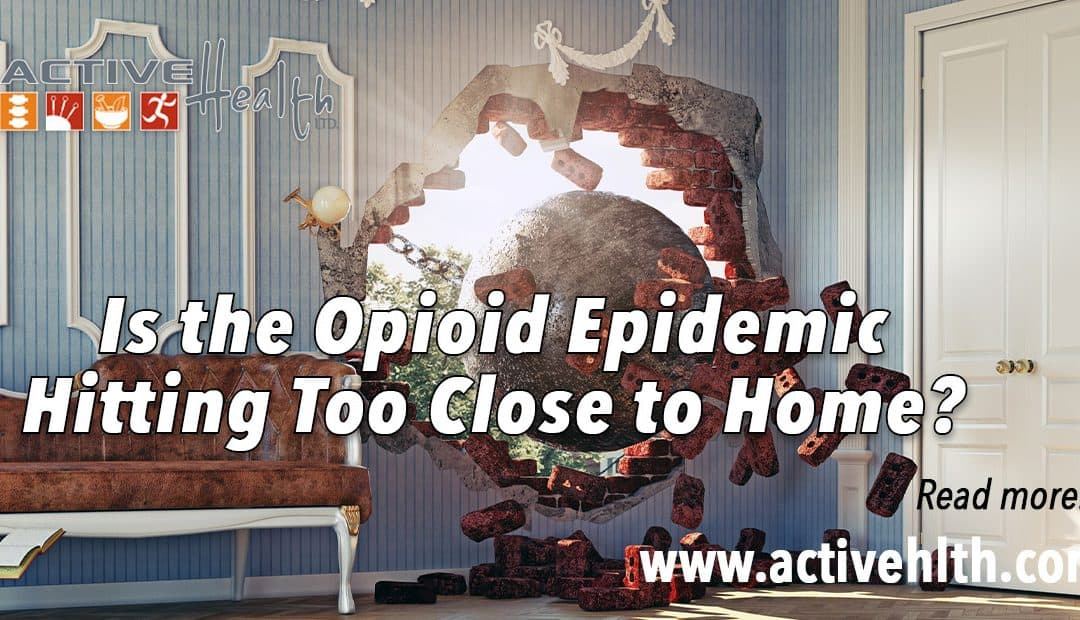 The Opioid Epidemic Wrecking Ball Hits Home…